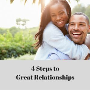 4 Steps to Great Relationships